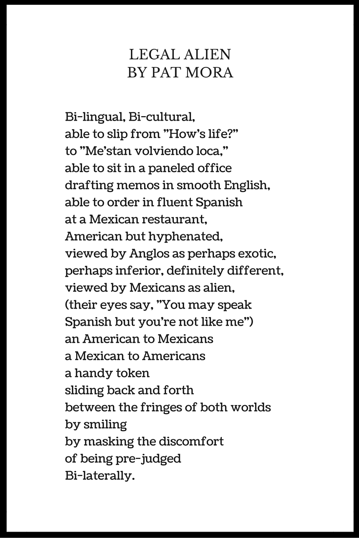 illegal alien by pat mora 2015-10-11  poem - illegal immigrants make sense i cross ocean, poor and broke, take bus, see employment folk nice man treat me good in there, say i.